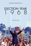 Election Year 1968: The Turning Point - Dennis D. Wainstock