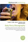 Katy Perry Discography - Frederic P. Miller, Agnes F. Vandome, John McBrewster