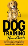 Dog Training Handbook: How To Train Any Dog Or Puppy For Obedience, Crate Training, Potty Training And Barking - Without Being Mean Or Hurting Your Dog ... puppy, Agility Training, Leash Training) - Michael Manning