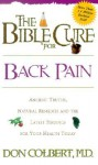 The Bible Cure for Back Pain: Ancient Truths, Natural Remedies and the Latest Findings for Your Health Today - Don Colbert