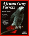 African Gray Parrots: Purchase, Acclimation, Care, Diet, Diseases With a Special Chapter on Understanding the African Gray Parrot (Complete Pet Owner's Manual) - Annette Wolter