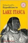 Schoolcraft's Expedition to Lake Itasca: The Discovery of the Source of the Mississippi - Henry Rowe Schoolcraft