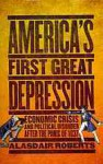 America's First Great Depression: Economic Crisis and Political Disorder after the Panic of 1837 - Alasdair Roberts
