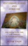 Yesterday, Today, and Forever: Jesus Christ and the Holy Trinity in the Teaching of the Seven Ecumenical Councils - Peter Toon