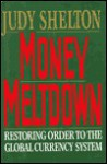 Money Meltdown: Restoring Order to the Global Currency System - Judy Shelton