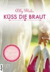 White Wedding - Küss die Braut! - Ally Blake, Anita Nirschl