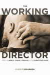 The Working Director: How to Arrive, Survive and Thrive in the Director's Chair - Charles Wilkinson
