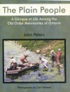 The Plain People: A Glimpse at Life Among the Old Order Mennonites of Ontario - John Peters, Carl Hiebert