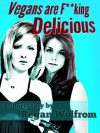 Vegans Are F**king Delicious - Regan Wolfrom