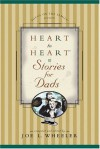 Heart to Heart Stories for Dads - Joe L. Wheeler