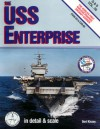 USS Enterprise in Detail and Scale: The World's First Nuclear Powered Aircraft Carrier - Bert Kinzey