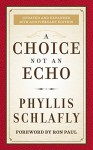 A Choice Not an Echo: Updated and Expanded 50th Anniversary Edition - Phyllis Schlafly, Ron Paul