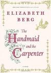 The Handmaid and the Carpenter: A Novel - Elizabeth Berg