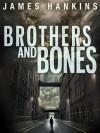 Brothers and Bones - James Hankins