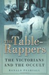 Table Rappers: The Victorians And The Occult - Ronald Pearsall
