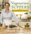 Vegetarian Suppers from Deborah Madison's Kitchen - Deborah Madison