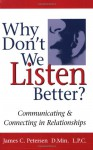 Why Don't We Listen Better?: Communicating & Connecting in Relationships - Jim Petersen