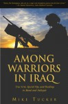 Among Warriors in Iraq: True Grit, Special Ops, and Raiding in Mosul and Fallujah - Mike Tucker