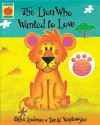 The Lion Who Wanted To Love (Orchard Picturebooks) - Giles Andreae, David Wojtowycz