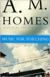 Music for Torching - A.M. Homes