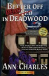 Better Off Dead in Deadwood - Ann Charles, C.S. Kunkle