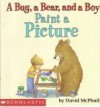 A Bug, a Bear, and a Boy: Paint a Picture - David McPhail