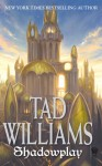 Shadowplay - Tad Williams