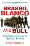 Brasso, Blanco and Bull: An Hilarious Memoir of National Service - Tony Thorne