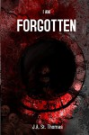 I am Forgotten - J.A. St. Thomas