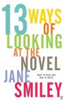 Thirteen Ways Of Looking At The Novel - Jane Smiley