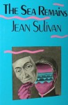 The Sea Remains - Jean Sulivan, Joseph Cunneen