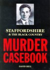 Staffordshire & The Black Country Murder Casebook - David Bell