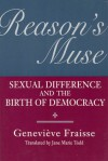 Reason's Muse: Sexual Difference and the Birth of Democracy - Geneviève Fraisse, Jane Marie Todd
