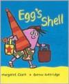 Egg's Shell - Margaret Clark, Bettina Guthridge