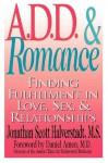 A.D.D. & Romance: Finding Fulfillment in Love, Sex, & Relationships - Jonathan Scott, M.S. Halverstadt, Daniel G. Amen