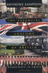 Essential Anatomy Of Britain: Democracy In Crisis - Anthony Sampson