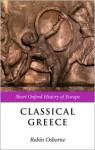 Classical Greece: 500-323 BC - Robin Osborne