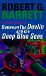 Between The Devlin And The Deep Blue Seas - Robert G. Barrett