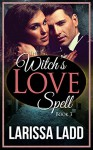 The Witch's Love Spell Novella 3 (Warlock Romance Trilogy) - Larissa Ladd