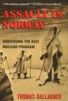 Assault In Norway: Sabotaging the Nazi Nuclear Program - Thomas Gallagher