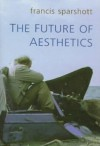 Future of Aesthetics - Francis Sparshott