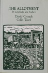 The Allotment: Its Landscape and Culture - David Crouch, Colin Ward