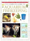 The Complete Guide to Aquarium Fish Keeping - Mary Bailey, Gina Sandford