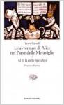 Le avventure di Alice nel paese delle meraviglie e Al di là dello specchio - Lewis Carroll, Paola Ghigo, Alessandro Ceni, W.H. Auden