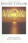 Eternal Vision: Seeing Life from Heaven's Perspective - David Taylor