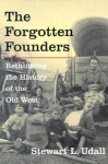 The Forgotten Founders: Rethinking The History Of The Old West - Stewart L. Udall, David M. Emmons, David Emmons