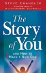 The Story of You: (And How to Create a New One) - Steve Chandler