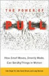 The Power of Pull: How Small Moves, Smartly Made, Can Set Big Things in Motion - John Seely Brown, John Hagel III, Lang Davison