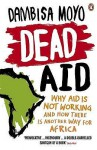 Dead Aid: Why Aid Makes Things Worse and How There Is Another Way for Africa - Dambisa Moyo