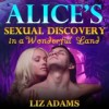 Alice's Sexual Discovery in a Wonderful Land (Fairy Tale Erotica) - Liz Adams